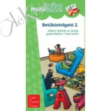 BETŰKÓSTOLGATÓ 2. Játékos fejtörők az olvasás gyakorlásához 7 éves kortól