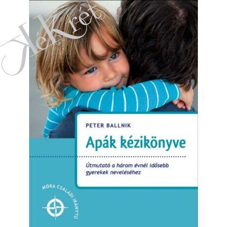 Ballnik, Peter: APÁK KÉZIKÖNYVE Útmutató a három évnél idősebb gyerekek neveléséhez